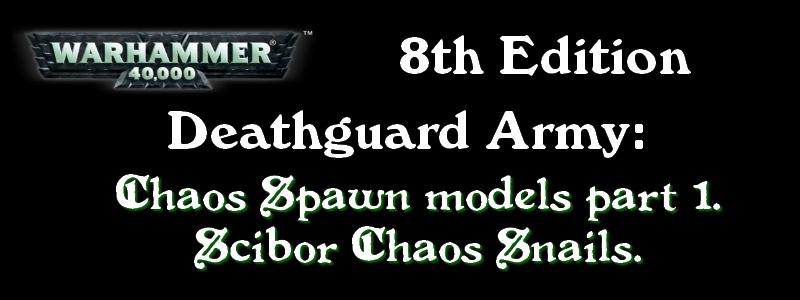 40K 8th Ed: Deathguard Army: Chaos Spawn models part 1